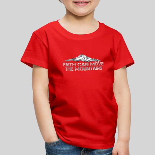 faith can move the mountains aus Matthäus 17,20 - Kinder Premium T-Shirt