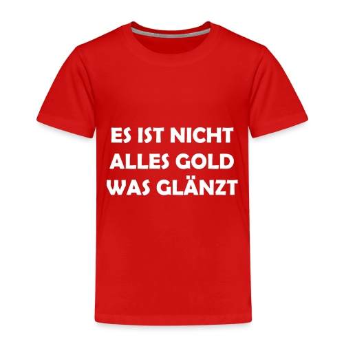Es ist nicht alles Gold was glänzt - Kinder Premium T-Shirt