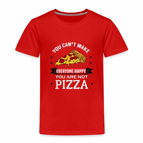 You can't make everyone Happy - You are not Pizza - Kinder Premium T-Shirt