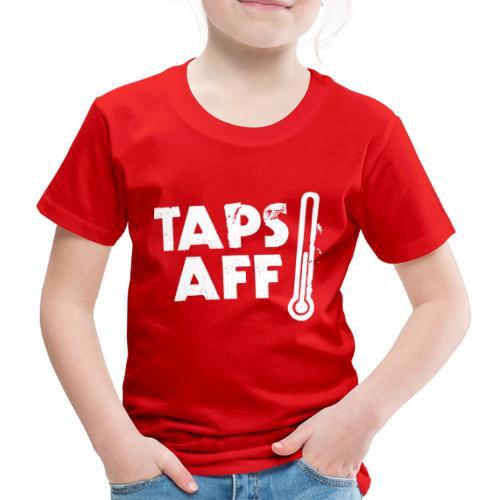 Taps Aff - Kids' Premium T-Shirt