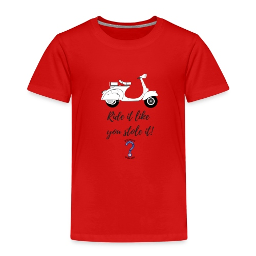 Ride it like you stole it! - Kids' Premium T-Shirt