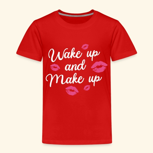 WAKE UP AND MAKE UP - Kinder Premium T-Shirt