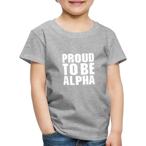 Proud to be Alpha - Kinder Premium T-Shirt
