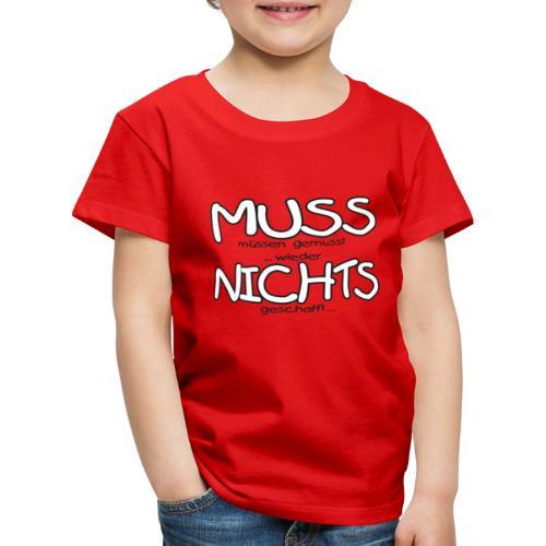 Muss nichts _1 - Kinder Premium T-Shirt