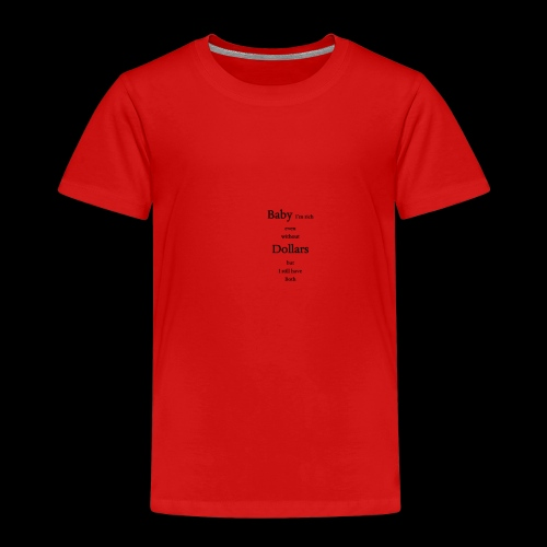 baby i m rich even without dollars but i still.. - Kinder Premium T-Shirt