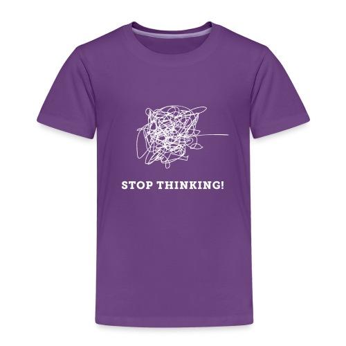 Stop Thinking - Kinder Premium T-Shirt