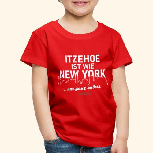 Itzehoe 👍 ist wie New York Spruch 😁 - Kinder Premium T-Shirt