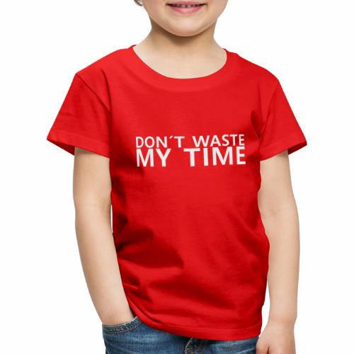 dont waste my time - zeitverschwendung - Kinder Premium T-Shirt