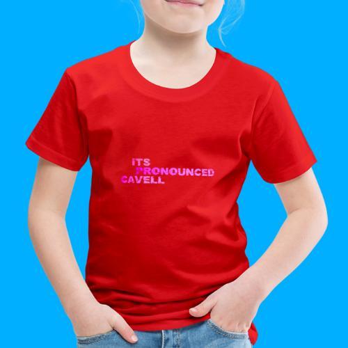 Its Pronounced Cavell Shirts - Kids' Premium T-Shirt