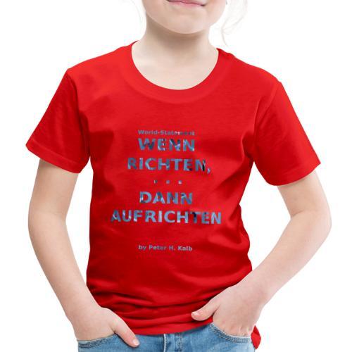 Wenn Richten, ... dann Aufrichten by Peter H. Kalb - Kinder Premium T-Shirt