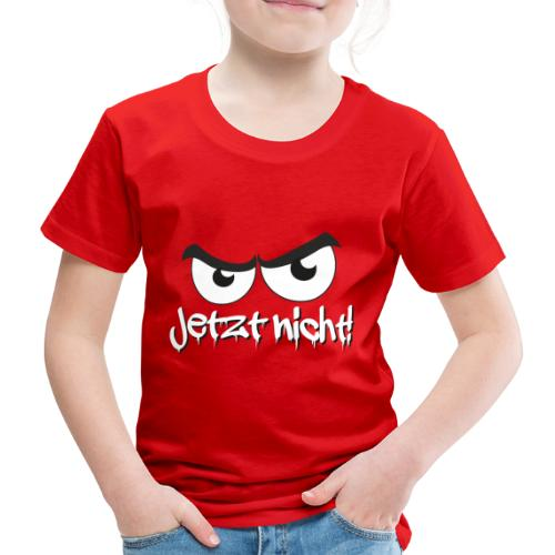 Jetzt nicht! Cooler Spruch mit bösem Blick - Kinder Premium T-Shirt