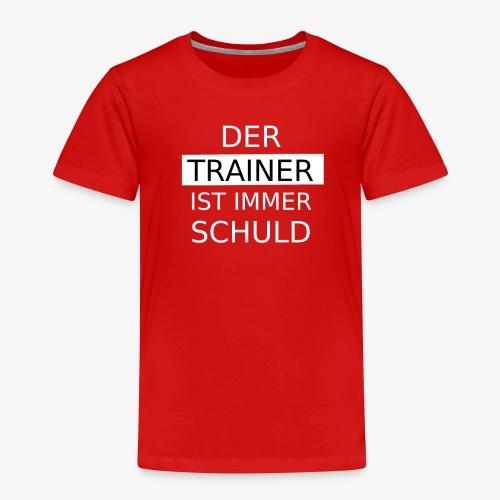 Der Trainer ist immer Schuld - Kinder Premium T-Shirt