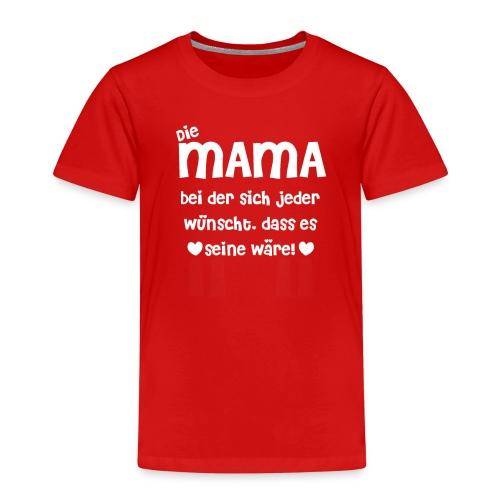 Die Mama bei der sich jeder wünscht - Kinder Premium T-Shirt