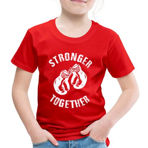 Stronger Together - Kinder Premium T-Shirt