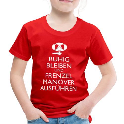 Ruhig bleiben und Frenzel Manöver ausführen - Kinder Premium T-Shirt