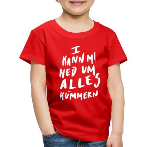 I Kann Mi Ned Um Alles Kümmern - Kinder Premium T-Shirt