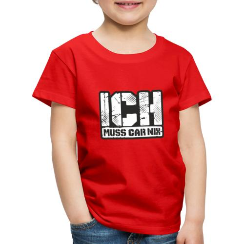 Ich muss gar Nix - Kinder Premium T-Shirt