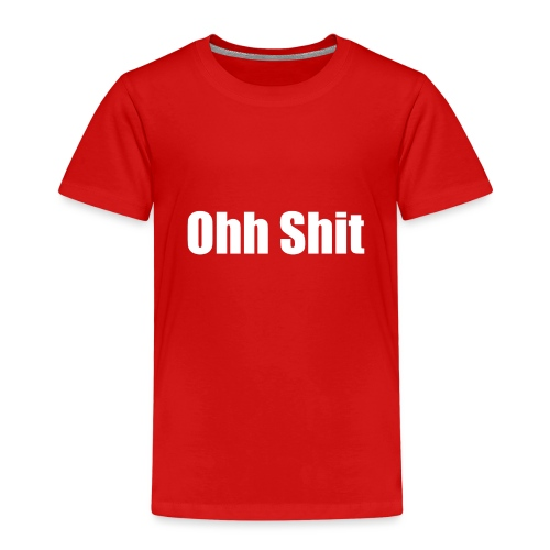 Ohh Shit - Kinder Premium T-Shirt