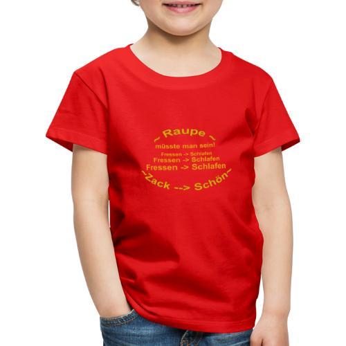 Raupe müsste man sein - Kinder Premium T-Shirt