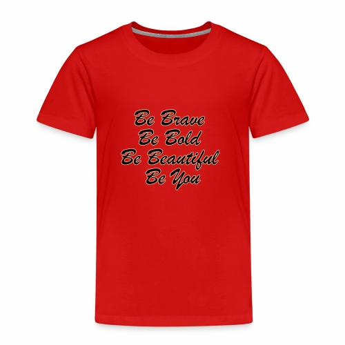 Be Brave Be Bold Be Beautiful Be You - Kids' Premium T-Shirt