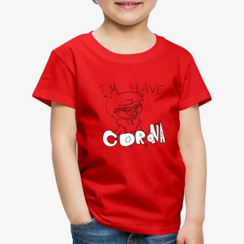 I HAVE CORONA - Kids' Premium T-Shirt