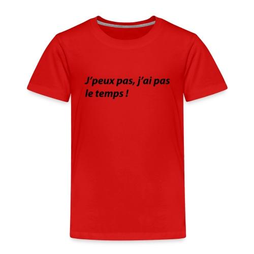 J'peux pas, j'ai pas le temps ! - T-shirt Premium Enfant
