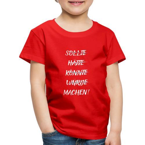 Machen! - Kinder Premium T-Shirt