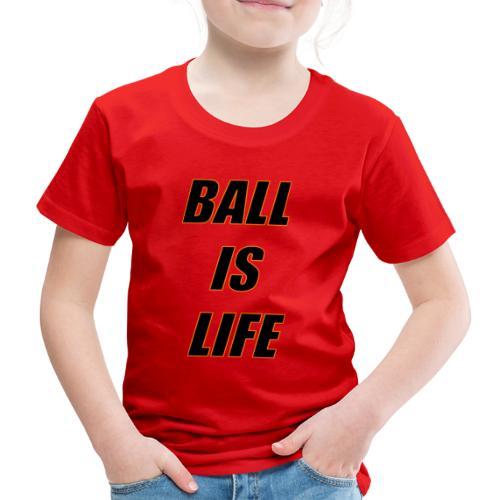 Ball is Life Schwarz Limited - Kinder Premium T-Shirt