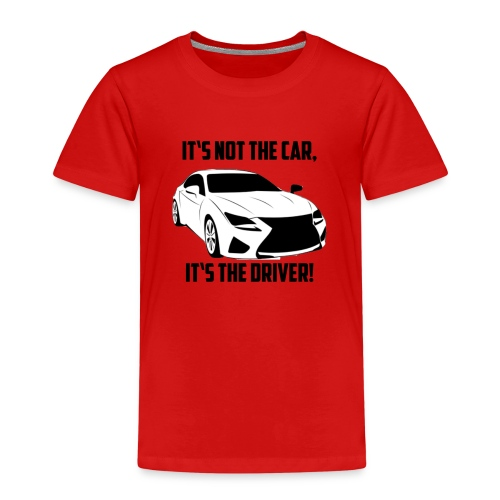 It's not the car, it's the driver. - Kinder Premium T-Shirt