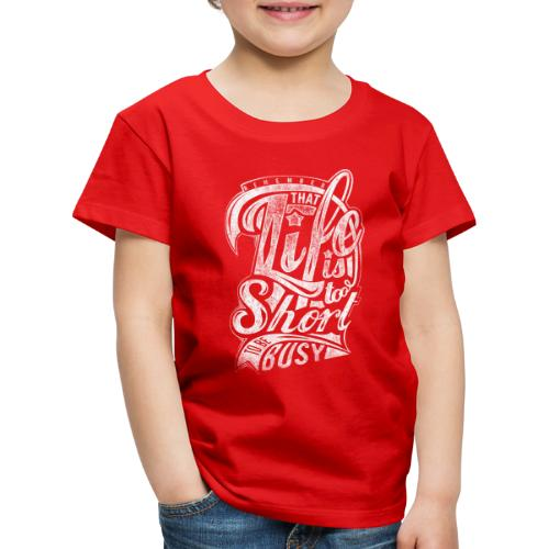 Life is too short - Kinder Premium T-Shirt