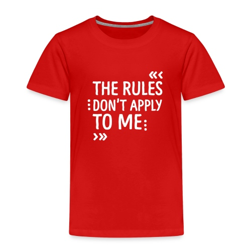 The rules don't apply to me - Kinder Premium T-Shirt