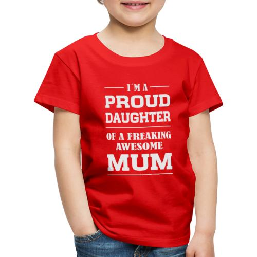 PROUD DAUGHTER OF A MUM - Kinder Premium T-Shirt