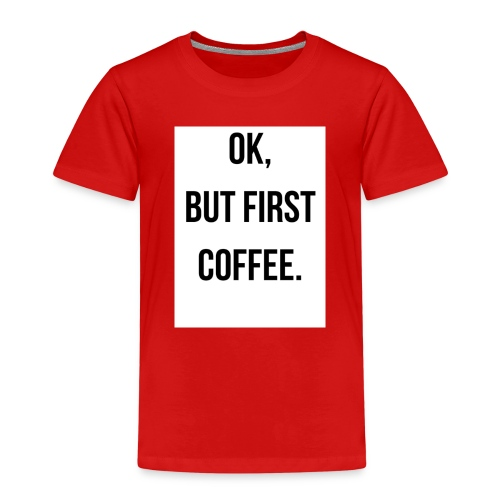 flat 800x800 075 fbut first coffee - Kinderen Premium T-shirt