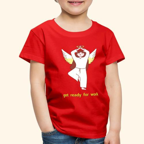 get ready for work Yoga Angel - Kinder Premium T-Shirt