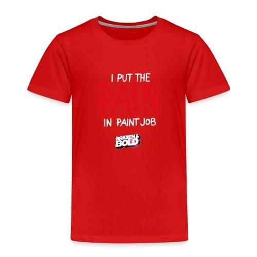 I put the PAIN in paint job - Kids' Premium T-Shirt