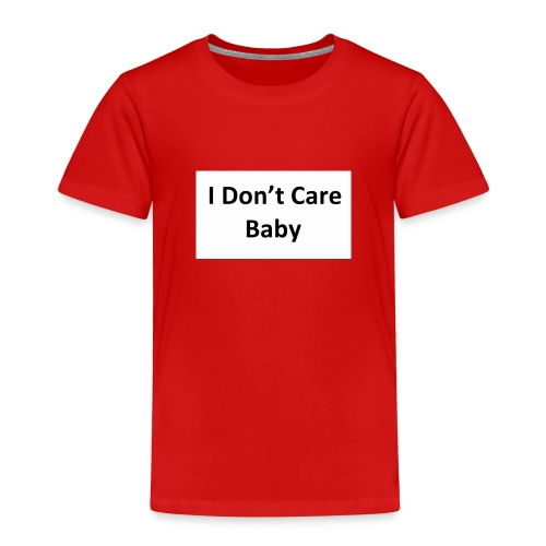I dont care baby - Kinder Premium T-Shirt