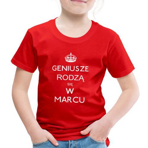 GENIUSZE RODZĄ SIĘ W MARCU - Koszulka dziecięca Premium