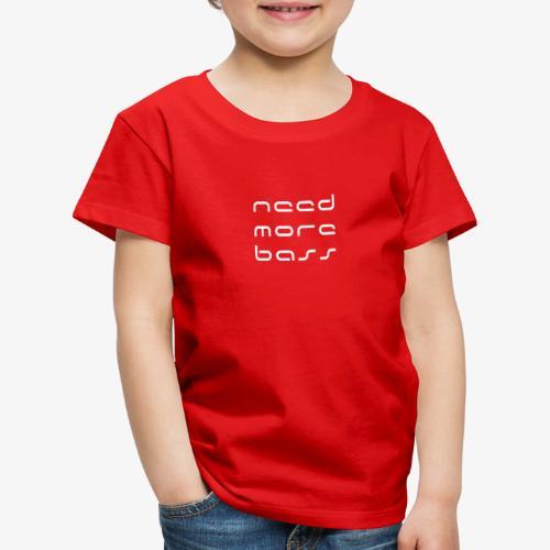 Need More Bass Blanc - T-shirt Premium Enfant