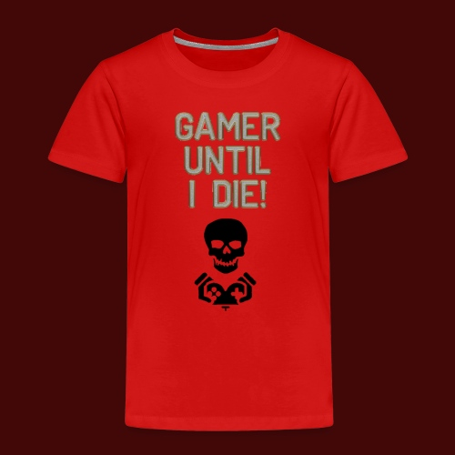 Gamer Until I Die! - Kids' Premium T-Shirt