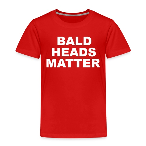 BALD HEADS MATTER! - Kinder Premium T-Shirt