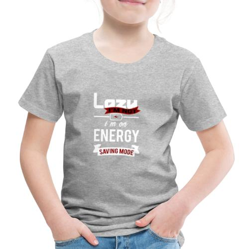 saving mode, I'm not Lazy - Kinder Premium T-Shirt