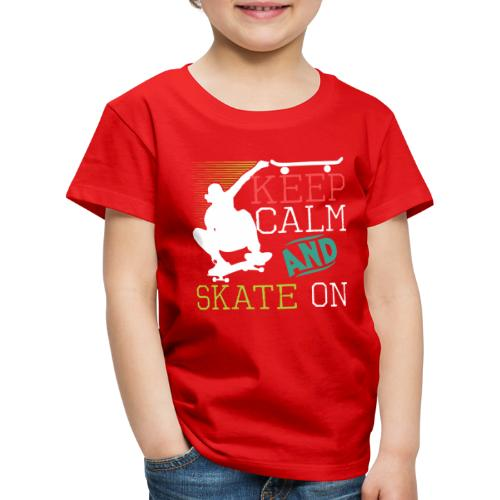 KEEP CALM AND SKATE ON Skateboarding Quote - Kinder Premium T-Shirt