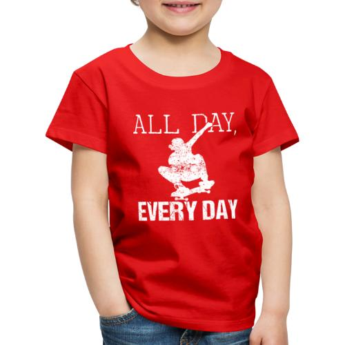 ALL DAY EVERY DAY | Skateboarding - Kinder Premium T-Shirt