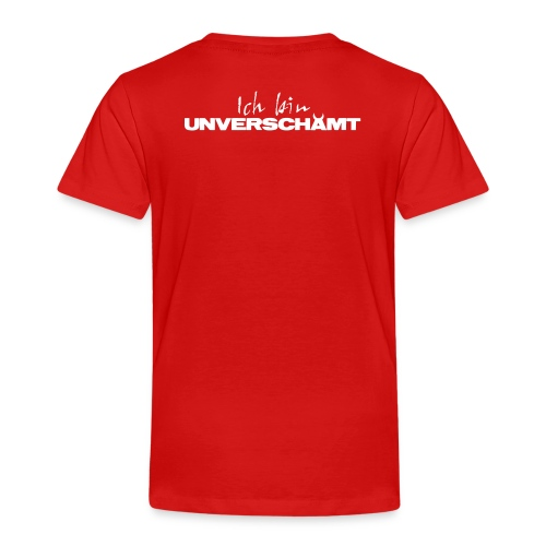 Ich bin UNVERSCHÄMT C - Kinder Premium T-Shirt