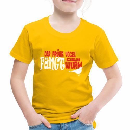 Der frühe Vogel fängt den Wurm - Kinder Premium T-Shirt
