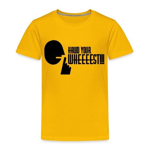 Hawd Your Wheeeest - Kids' Premium T-Shirt