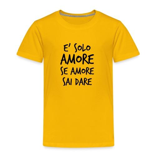 È solo amore se amore sai dare - Maglietta Premium per bambini