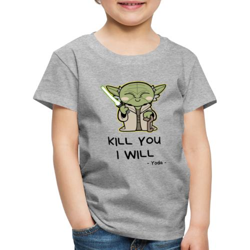 Kill you I will - Børne premium T-shirt