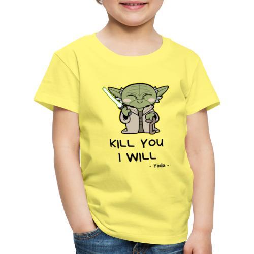 Kill you I will - Børne premium T-shirt