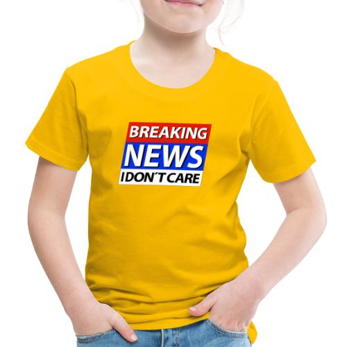 Breaking News I don't care Eilmeldung - Kinder Premium T-Shirt